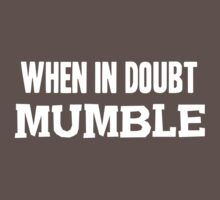 When in doubt mumble by artack