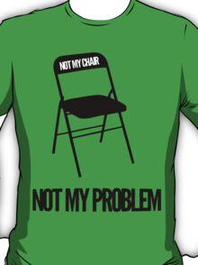 Not My Chair Not My Problem   FreshThreadShop T-Shirt