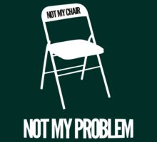 Not My Chair Not My Problem [Wht] | FreshThreadShop by FreshThreadShop