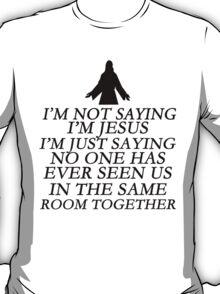 I'm just saying T-Shirt