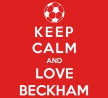 Keep Calm And Love Beckham by Phaedrart