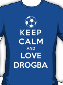 Keep Calm And Love Drogba T-Shirt