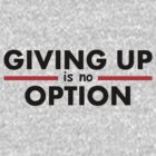 Giving Up is no Option by Fitbys