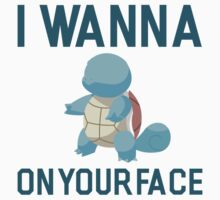 I Wanna Squirtle on Your Face by Look Human