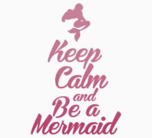 Keep Calm and Be A Mermaid by Look Human