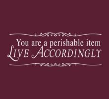 You are perishable item. Life accordingly by artack