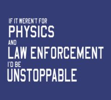 If it weren't for physics and law enforcement I'd be unstoppable  by artack
