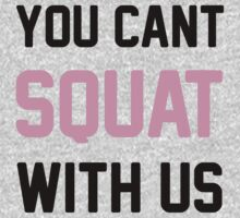 You Can't Squat With Us by Look Human