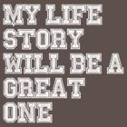 MY LIFE STORY WILL BE A GREAT ONE by PJ Collins