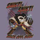 SNIKT! SNIKT! by scott sirag