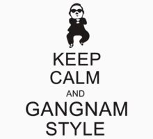 Keep Calm and Gangnam Style by Phox
