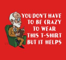 Freud - Yuo Don't Have t be Crazy to wear this t-shirt   by DanDav