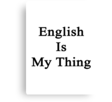 English Is My Thing  Canvas Print