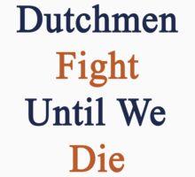 Dutchmen Fight Until We Die by supernova23