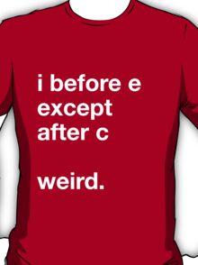 I before e except after c, weird T-Shirt