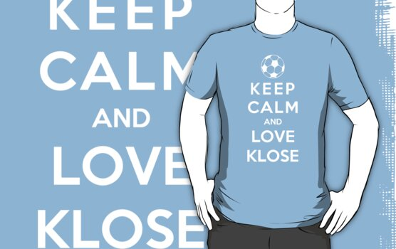 Keep Calm And Love Klose by Phaedrart