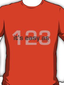 It's easy as 123 (for REAL) T-Shirt