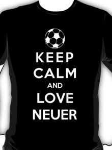 Keep Calm And Love Neuer T-Shirt