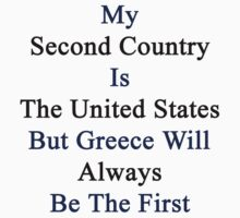 My Second Country Is The United States But Greece Will Always Be The First  by supernova23