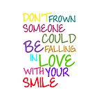 Don't Frown Someone Could Be Falling In Love With Your Smile by NatalieMirosch