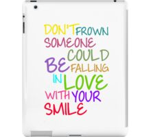 Don't Frown Someone Could Be Falling In Love With Your Smile iPad Case/Skin