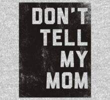 Dont't tell my mom T-shirt by Zed Clarity