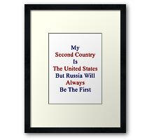 My Second Country Is The United States But Russia Will Always Be The First  Framed Print