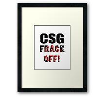 CSG - FRACK OFF! Framed Print