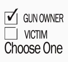 Gun Rights GUN OWNER or VICTIM, Choose One PATRIOT by jekonu