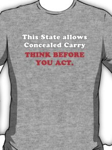 This State Allows Concealed Cary. Think Before You Act. T-Shirt