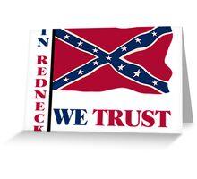 In Redneck We Trust Rebel Flag Greeting Card