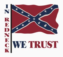 In Redneck We Trust Rebel Flag by FireFoxxy