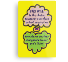 FREE WILL is... t Metal Print