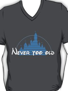 Never too old for disney T-Shirt