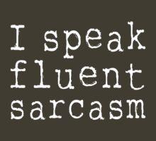 I speak fluent sarcasm by artack