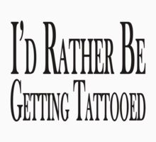 Rather Be Getting Tattooed by FireFoxxy