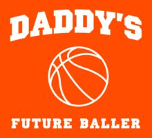 Daddy's Future Baller by familyman