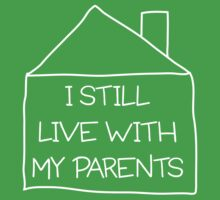 I still live with my parents by familyman