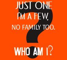 Just one. I'm a few, no family, too. Who am I? 2 by ColonelNicky