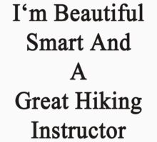 I'm Beautiful Smart And A Great Hiking Instructor  by supernova23