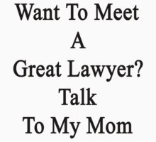 Want To Meet A Great Lawyer? Talk To My Mom  by supernova23