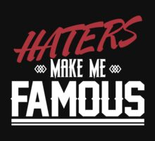 ''HATERS MAKE ME FAMOUS'' by DaCompany