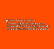 Optimist: One who figures that taking a step backward after taking a step forward is not a disaster, it's more like a cha-cha. Kids Clothes