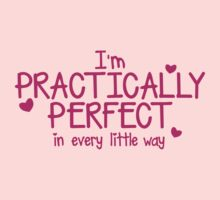 I'm PRACTICALLY PERFECT in every little way! by jazzydevil