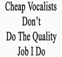 Cheap Vocalists Don't Do The Quality Job I Do  by supernova23