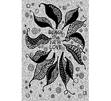BLACK the new LOVE * Photographic Print