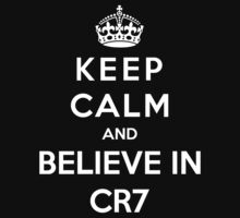 Keep Calm And Believe In CR7 by Phaedrart