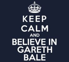 Keep Calm And Believe In Gareth Bale by Phaedrart