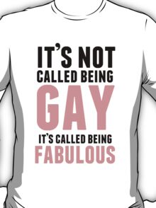 Being Fabulous Is Not Gay T-Shirt
