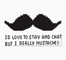 I'd Love To Stay But i Really Mustache ;D by Louisa Harris